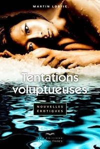 Martin Lortie - Tentations voluptueuses.