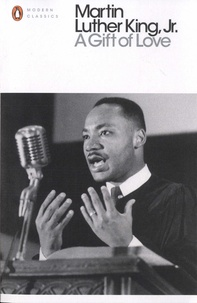 Martin Luther King - A gift of love - Sermons from Strength to Love and other preachings.