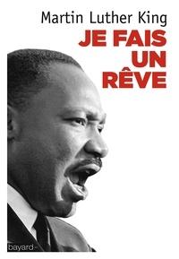 Martin Luther King - Je fais un rêve - Les grands textes du pasteur noir.