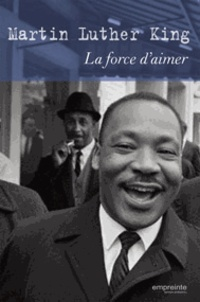 Martin Luther King - La force d'aimer.