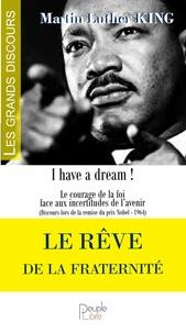 Martin Luther King - Le rêve de la fraternité - Le courage de la foi face aux incertitudes de l'avenir (Discours lors de la remise du prix Nobel - 1964).