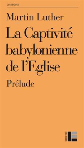 Martin Luther - La captivité babylonienne de l'Eglise - Prélude.