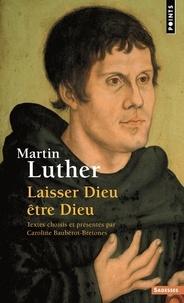 Martin Luther - Laisser Dieu être Dieu.