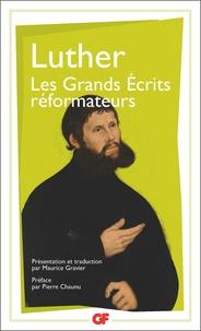 Martin Luther - Les grands écrits réformateurs - A la noblesse chrétienne de la nation allemande ; La liberté du chrétien.