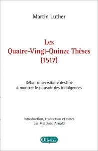 Martin Luther - Les Quatre-Vingt-Quinze Thèses (1517).