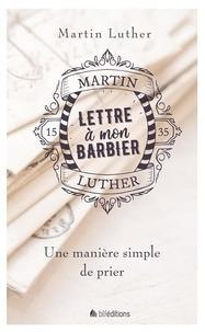 Martin Luther - Lettre à mon barbier - Une manière simple de prier.
