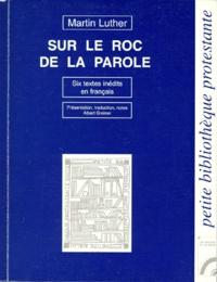 Martin Luther - Sur le roc de la Parole - Six textes inédits en français.