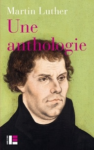 Martin Luther - Une anthologie (1517-1521).