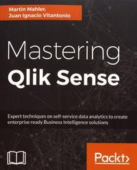 Martin Mahler et Juan Ignacio Vitantonio - Mastering Qlik Sense - Expert techniques on self-service data analytics to create enterprise ready business intelligence solutions.