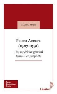 Martin Maier - Pedro Arrupe (1907-1991) - Supérieur général des jésuites témoin et prophète.
