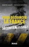Martin Malvy et Nicolas Bouzou - Pour décoincer la France, décentralisons !.