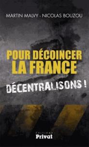 Martin Malvy et Nicolas Bouzou - Pour décoincer la France - Décentralisons !.