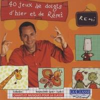 Rémi Guichard - 40 jeux de doigts d'hier et de Rémi. 1 CD audio