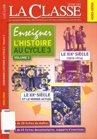 La Classe - La Classe Hors-série : Enseigner l'histoire au cycle 3 - Volume 3, Les XIXe et XXe siècles.