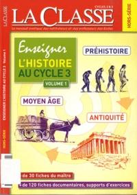 La Classe - La Classe Hors-série : Enseigner l'histoire au cycle 3 - Volume 1, Préhistoire, Antiquité, Moyen Age.