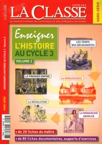 La Classe - La Classe Hors-série : Enseigner l'histoire au cycle 3 - Volume 2, Des grandes découvertes au Premier Empire.