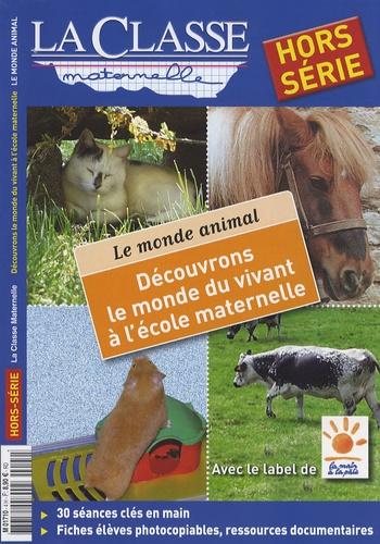 Evelyne Villard et Jean-Pierre Dumont - La Classe maternelle Hors-série : Découvrons le monde du vivant à l'école maternelle - Tome 2, Le monde animal.