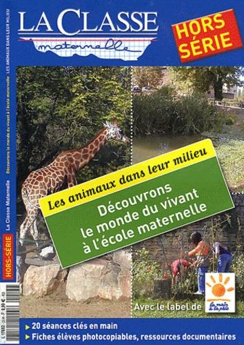 Evelyne Villard et Jean-Pierre Dumont - La Classe maternelle Hors-série : Découvrons le monde du vivant à l'école maternelle - Tome 3, Les animaux dans leur milieu.