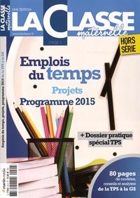 La Classe - La Classe maternelle Hors-série : Emplois du temps, projets, programme 2015 de la TPS à la GS.