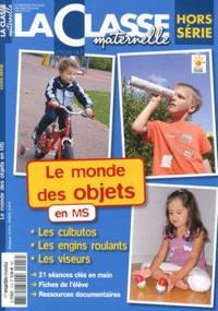 Ivan Collignon et Jean-Luc Poncin - La Classe maternelle Hors-série : Le monde des objets en MS.