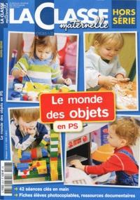 Ivan Collignon et Jean-Luc Poncin - La Classe maternelle Hors-série : Le monde des objets en PS.