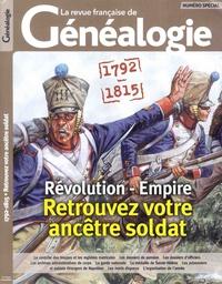 Jean-Pierre Mir et Jérôme Malhache - La revue française de généalogie Numéro spécial : 1792-1815 - Révolution - Empire, retrouvez votre ancêtre soldat.