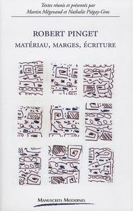 Martin Mégevand et Nathalie Piégay-Gros - Robert Pinget - Matériau, marges, écriture.