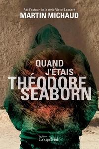 Martin Michaud - Quand j'étais Théodore Seaborn - Par l'auteur de la série Victor Lessard.