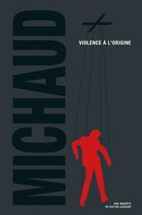 Martin Michaud - Violence à l'origine - Offre découverte.