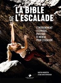Martin Mobraten et Stian Christophersen - La bible de l'escalade - Tout pour s'entraîner et progresser en escalade.