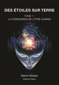 Martin Moisan - Des étoiles sur terre - Tome 1, La conscience de l'être humain.