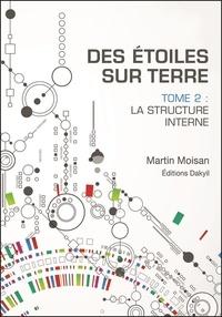 Martin Moisan - Des étoiles sur terre - Tome 2, La structure interne.