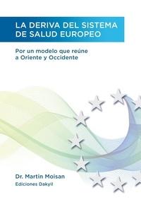 Martin Moisan - La deriva del sistema de salud europeo - Por un modelo que reúne a Oriente y Occidente.
