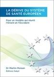 Martin Moisan - La dérive du système de santé européen - Pour un modèle qui réunit l'Orient et l'Occident.