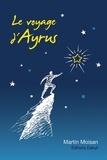 Martin Moisan - Le voyage d'Ayrus.