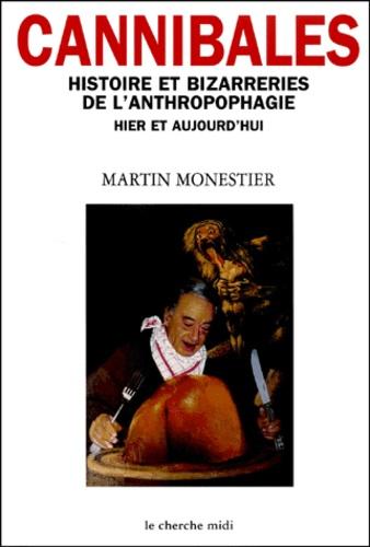 Martin Monestier - Cannibales. - Histoire et bizarreries de l'anthropophagie hier et aujourd'hui.
