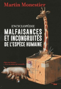 Martin Monestier - Encyclopédie malfaisances et incongruités de l'espèce humaine.