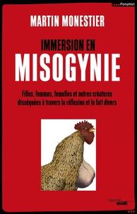 Martin Monestier - Immersion en Misogynie - Filles, femmes, femelles et autres créatures disséquées à travers la réflexion et le fait divers.