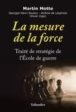 Martin Motte et Georges-Henri Soutou - La mesure de la force - Traité de stratégie de l'Ecole de guerre.