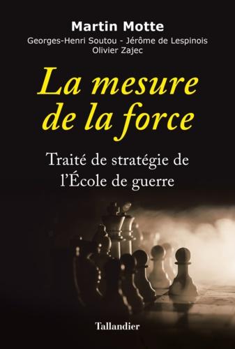 La mesure de la force. Traité de stratégie de l'Ecole de guerre