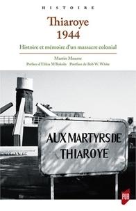 Martin Mourre - Thiaroye 1944 - Histoire et mémoire d'un massacre colonial.
