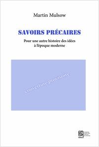 Martin Mulsow et Laurent Cantagrel - Savoirs précaires - Pour une autre histoire des idées à l'époque moderne.