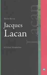 Martin Murray - Jacques Lacan - A Critical Introduction.