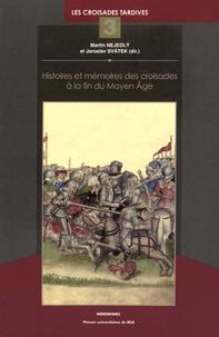 Martin Nejedly et Jaroslav Svatek - Histoires et mémoires des croisades à la fin du Moyen Age.