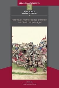 Livres gratuits Google pdf téléchargement gratuit Histoires et mémoires des croisades à la fin du Moyen Age par Martin Nejedly, Jaroslav Svatek en francais