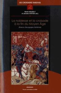 Martin Nejedly et Jaroslav Svatek - La noblesse et la croisade à la fin du Moyen Age (France, Bourgogne, Bohême) - Les croisades tardives tome 2.