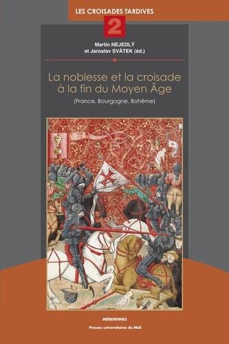 La noblesse et la croisade à la fin du Moyen Age (France, Bourgogne, Bohême). Les croisades tardives tome 2