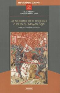 Martin Nejedly et Jaroslav Svatek - La noblesse et la croisade à la fin du Moyen Age - (France, Bourgogne, Bohême).