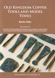 Martin Odler - Old Kingdom Copper Tools and Model Tools.