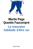 Martin Page et Quentin Faucompré - La mauvaise habitude d'être soi.